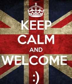 Poster: KEEP CALM AND WELCOME  :)