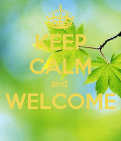 Poster: KEEP CALM and  WELCOME