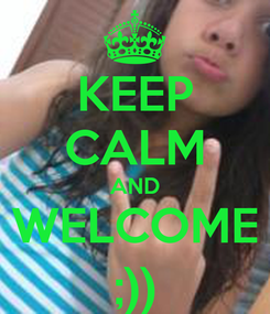 Poster: KEEP CALM AND WELCOME ;))