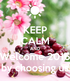 Poster: KEEP CALM AND Welcome 2016 by choosing us