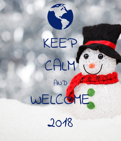 Poster: KEEP CALM AND WELCOME 2018
