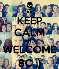 Poster: KEEP CALM AND WELCOME 8C ;)