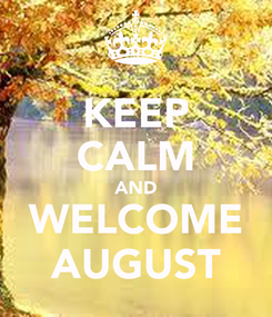 Poster: KEEP CALM AND WELCOME AUGUST