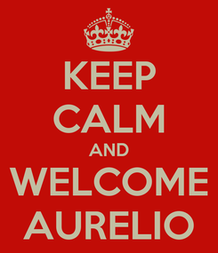 Poster: KEEP CALM AND WELCOME AURELIO