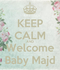 Poster: KEEP CALM AND Welcome Baby Majd