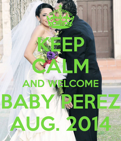 Poster: KEEP CALM AND WELCOME BABY PEREZ AUG. 2014