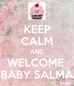Poster: KEEP CALM AND WELCOME  BABY SALMA