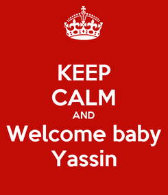 Poster: KEEP CALM AND Welcome baby Yassin