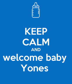 Poster: KEEP CALM AND welcome baby  Yones