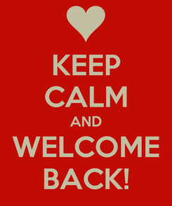 Poster: KEEP CALM AND WELCOME BACK!