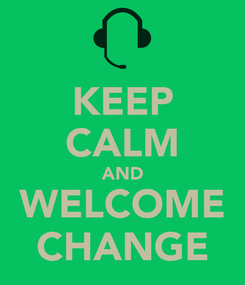 Poster: KEEP CALM AND WELCOME CHANGE