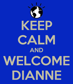 Poster: KEEP CALM AND WELCOME DIANNE