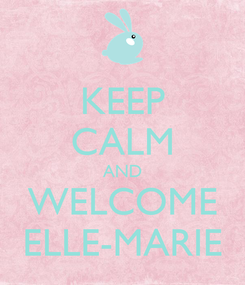 Poster: KEEP CALM AND WELCOME ELLE-MARIE