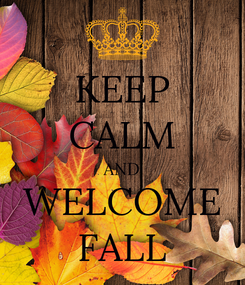 Poster: KEEP CALM AND WELCOME FALL