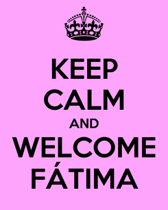 Poster: KEEP CALM AND WELCOME FÁTIMA