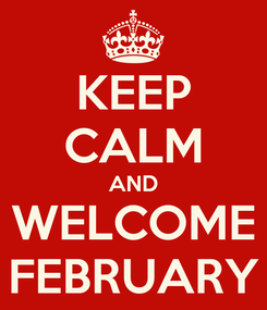 Poster: KEEP CALM AND WELCOME FEBRUARY