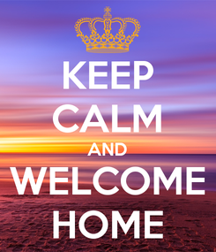 Poster: KEEP CALM AND WELCOME HOME