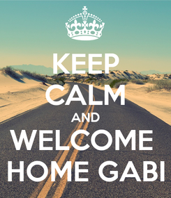 Poster: KEEP CALM AND WELCOME  HOME GABI