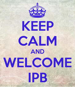 Poster: KEEP CALM AND WELCOME IPB