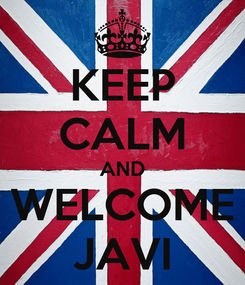 Poster: KEEP CALM AND WELCOME JAVI