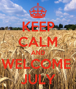 Poster: KEEP CALM AND WELCOME  JULY