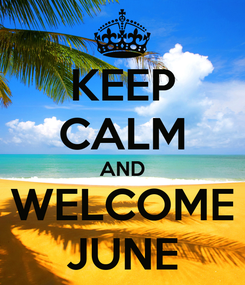 Poster: KEEP CALM AND WELCOME JUNE