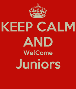 Poster: KEEP CALM AND WelCome Juniors