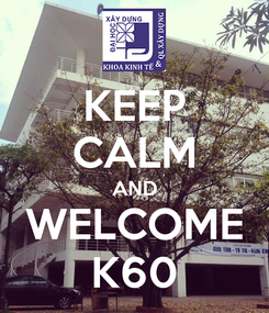 Poster: KEEP CALM AND WELCOME K60