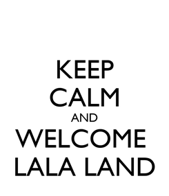 Poster: KEEP CALM AND WELCOME  LALA LAND