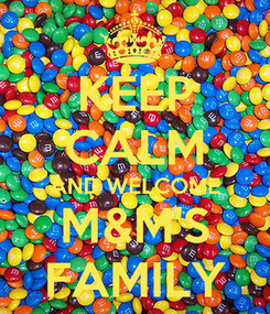 Poster: KEEP CALM AND WELCOME M&M'S FAMILY