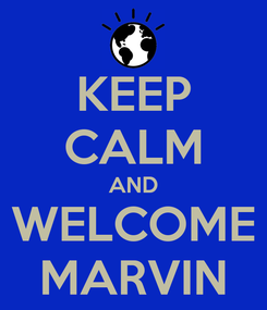 Poster: KEEP CALM AND WELCOME MARVIN