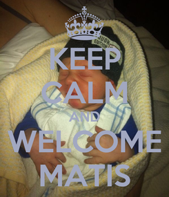 Poster: KEEP CALM AND WELCOME MATIS