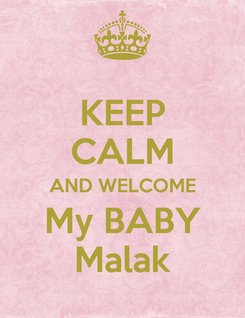 Poster: KEEP CALM AND WELCOME My BABY Malak