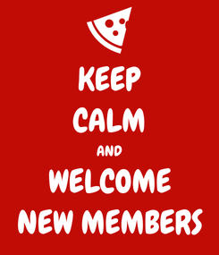 Poster: KEEP CALM AND WELCOME NEW MEMBERS