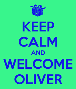 Poster: KEEP CALM AND WELCOME OLIVER