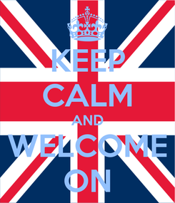 Poster: KEEP CALM AND WELCOME ON