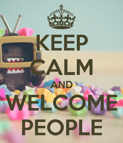 Poster: KEEP CALM AND WELCOME PEOPLE