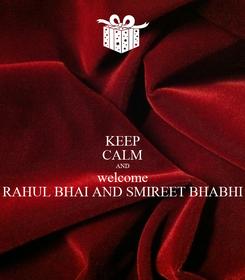 Poster: KEEP CALM AND welcome RAHUL BHAI AND SMIREET BHABHI