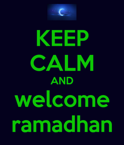 Poster: KEEP CALM AND  welcome   ramadhan