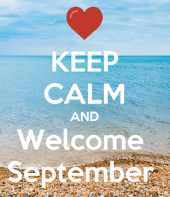 Poster: KEEP CALM AND Welcome  September