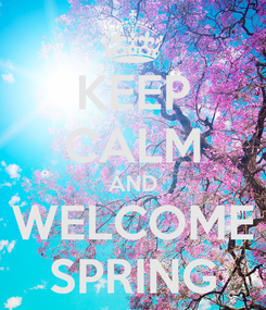 Poster: KEEP CALM AND WELCOME SPRING