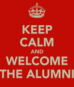Poster: KEEP CALM AND WELCOME THE ALUMNI