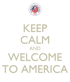 Poster: KEEP CALM AND WELCOME TO AMERICA