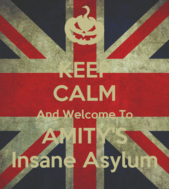 Poster: KEEP CALM And Welcome To AMITY'S Insane Asylum