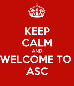 Poster: KEEP CALM AND WELCOME TO  ASC