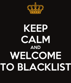 Poster: KEEP CALM AND WELCOME TO BLACKLIST