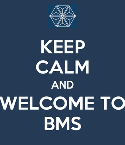 Poster: KEEP CALM AND WELCOME TO BMS