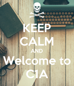 Poster: KEEP CALM AND Welcome to C1A