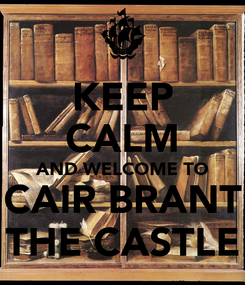 Poster: KEEP CALM AND WELCOME TO CAIR BRANT THE CASTLE