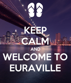 Poster: KEEP CALM AND WELCOME TO EURAVILLE